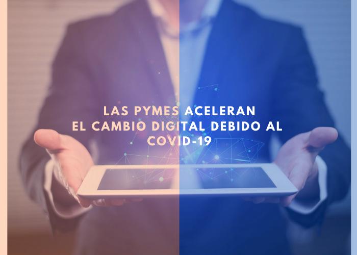 Las pymes aceleran el cambio digital debido al covid-19