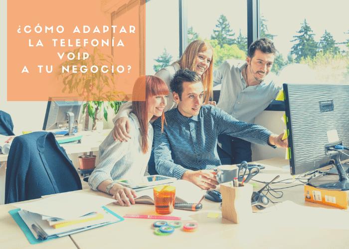 Cómo adaptar la telefonía VoIP a tu negocio