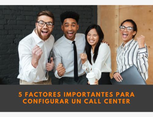 5 factores importantes a tener en cuenta al configurar un Call Center