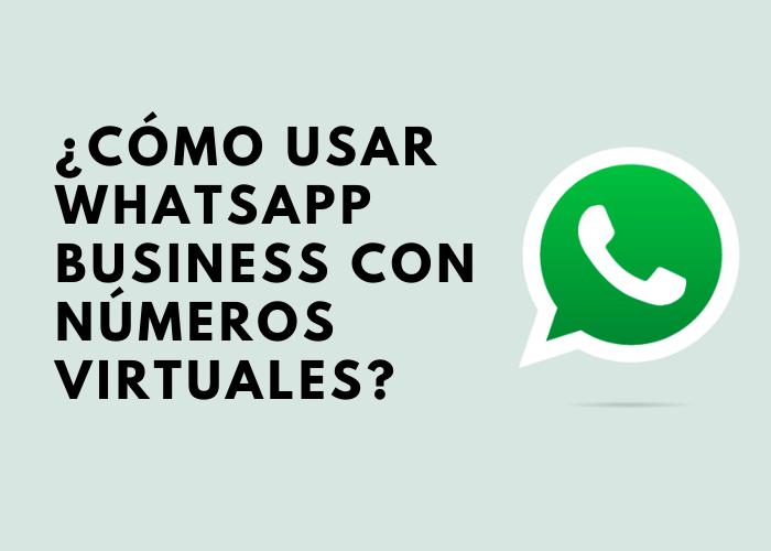 Cómo usar WhatsApp Business con números virtuales