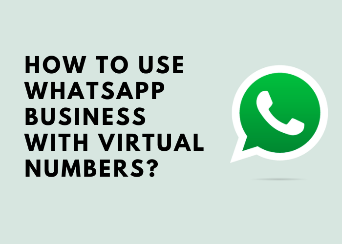 How to use WhatsApp Business with virtual numbers?